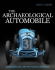 The Archaeological Automobile: Understanding and Living with Historical Automobiles Cover Image