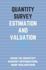 Quantity Survey Estimation And Valuation: How To Identify Survey Estimation, And Valuation: Quantity Surveyor Formulas Cover Image