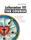 Lutheranism 101 - The Course, Third Edition Cover Image