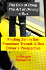 The Art of Driving a Bus: Finding Zen in San Francisco Transit: Getting Around San Francisco in Public Transportation Cover Image