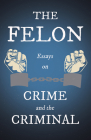 The Felon - Essays on Crime and the Criminal Cover Image