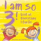 I Am So 3!: Look at Everything I Can Do! Cover Image