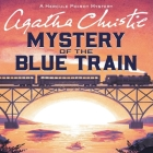 The Mystery of the Blue Train Lib/E: A Hercule Poirot Mystery (Hercule Poirot Mysteries (Audio) #1928) Cover Image