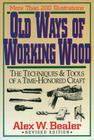 Old Ways of Working Wood: The Techniques and Tools of a Time Honored Craft Cover Image