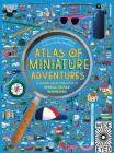 Atlas of Miniature Adventures: A Pocket-Sized Collection of Small-Scale Wonders Cover Image