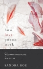 How Love Poems Work: from William Shakespeare to Bob Dylan Cover Image