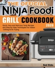 The Official Ninja Foodi Grill Cookbook 2020: Quick, Easy and Delicious Tasty Recipes and Step-by-Step Techniques For Indoor Grilling & Air Frying Cover Image