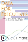 Data For Executives: How to Influence Stakeholders and Achieve Success Cover Image