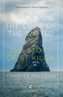 Island on the Edge of the World: The Story of St Kilda Cover Image