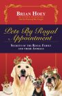 Pets by Royal Appointment: The Royal Family and Their Animals Cover Image