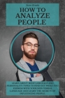 How to Analyze People: Learn About Body Language and Personality Types To Find Out What You Express With Your Non-Verbal Language and Learn t Cover Image
