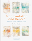 Fragmentation and Repair: for Mixed-Media and Textile Artists Cover Image
