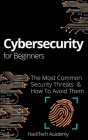Cybersecurity For Beginners: The Most Common Security Threats & How To Avoid Them Cover Image