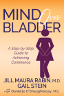 Mind Over Bladder: A Step-By-Step Guide to Achieving Continence Cover Image