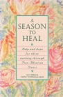 A Season to Heal: Help and Hope for Those Working Through Post-Abortion Stress Cover Image