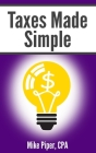 Taxes Made Simple: Income Taxes Explained in 100 Pages or Less Cover Image