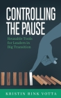 Controlling the Pause: Reusable Tools for Leaders in Big Transition Cover Image