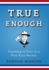 True Enough: Learning to Live in a Post-Fact Society Cover Image