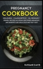 Pregnancy Cookbook: MEGA BUNDLE - 3 Manuscripts in 1 - 120+ Pregnancy- friendly recipes including Side Dishes, Breakfast, and desserts for Cover Image