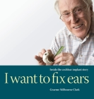 I Want to Fix Ears: Inside the Cochlear Implant Story Cover Image