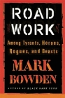Road Work: Among Tyrants, Heroes, Rogues, and Beasts Cover Image