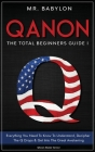 QAnon: Everything You Need To Know To Understand And Decipher The Q Drops And Get Into The Great Awakening Cover Image