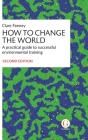 How to Change the World: A practical guide to successful environmental training Cover Image