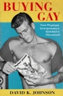 Buying Gay: How Physique Entrepreneurs Sparked a Movement (Columbia Studies in the History of U.S. Capitalism) Cover Image