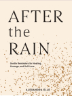 After the Rain: Gentle Reminders for Healing, Courage, and Self-Love Cover Image