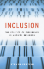 Inclusion: The Politics of Difference in Medical Research (Chicago Studies in Practices of Meaning) Cover Image