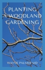 Planting a Woodland Gardening: An Ultimate Guide To Designing and Planting Of Woodland Cover Image