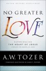 No Greater Love: Experiencing the Heart of Jesus Through the Gospel of John Cover Image