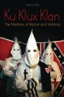 Ku Klux Klan: The Madness of Racism and Violence Cover Image