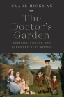 The Doctor's Garden: Medicine, Science, and Horticulture in Britain Cover Image