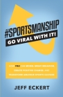#SPORTSMANSHIP - Go Viral With It: How YOU Can Model Great Behavior, Create Positive Change, and Transform Amateur Sports Culture Cover Image