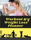 Workout & Weight Loss Planner Undated - Track Workouts, Record Weight Training, Cardio, Nutrition and Track Your Progress Cover Image