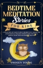 Bedtime Meditation Stories For Kids: A Collection Of Tales To Help Children Fall Asleep Fast And Peacefully. Practice Mindfulness And Have a Restful S Cover Image