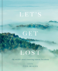 Let's Get Lost: A photographic journey to the world's most stunning remote locations Cover Image