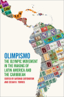 Olimpismo: The Olympic Movement in the Making of Latin America and the Caribbean (Sport, Culture, and Society) Cover Image