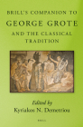 Brill's Companion to George Grote and the Classical Tradition (Brill's Companions to Classical Reception #1) Cover Image