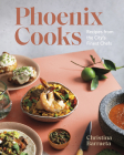 Phoenix Cooks: Recipes from the City's Finest Chefs Cover Image