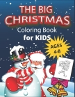 The Big Christmas Coloring Book for Kids ages 4-8: Awesome cover design Christmas Coloring Pages for Kids, children's, toddlers- Santa Claus, Reindeer Cover Image