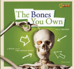 The Bones You Own: A Book about the Human Body (Zigzag Books) Cover Image