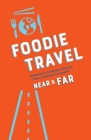 Foodie Travel Near & Far Cover Image