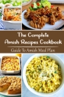 The Complete Amish Recipes Cookbook: Guide To Amish Meal Plan: Healthy Easy To Cook Cover Image