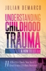 Understanding Childhood Trauma and How to Let Go: 11 Effective Tools You Need To Heal (From a Fellow Survivor) Cover Image