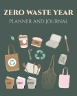 Zero waste year 2020 Planner and Journal: Plastic free, sustainable living, calendar 2020. Tips on eco-living. Save the earth, Zero waste journal, ear Cover Image