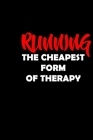 Running The Cheapest Form of Therapy: A marathon running log for marathon training, Running Logbook, Jogging Log Book Cover Image
