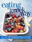 Eating the Greek Way: More Than 100 Fresh and Delicious Recipes from Some of the Healthiest People in the World Cover Image