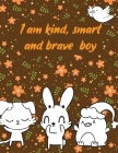 I am kind, smart and brave boy: A valuable and beautiful coloring book that helps to build your child confidence and Intelligence (100% children frien Cover Image